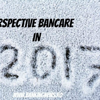 "PERSPECTIVE ÎN 2017: BNR nu va majora dobânda-cheie, dar creditele se vor ""lupta"" cu dobânzile interbancare"