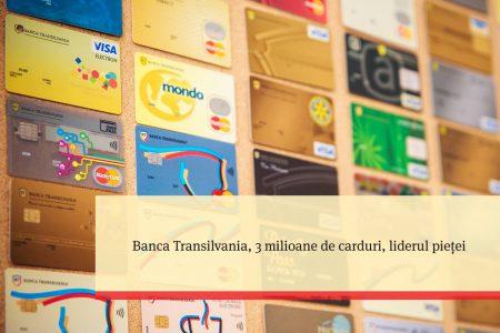 Cu 3 milioade de carduri în portofoliu, Banca Transilvania este liderul pietei în România