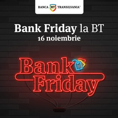 BANK Friday aduce peste 7.000 de reduceri, gratuități şi beneficii la produsele şi serviciile oferite de Banca Transilvania
