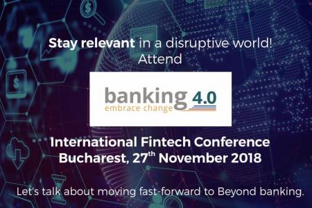 BANKING 4.0 – BUCURESTI, 27 NOIEMBRIE 2018 – CONFERINTA INTERNATIONALA DEDICATA TEHNOLOGIILOR EMERGENTE