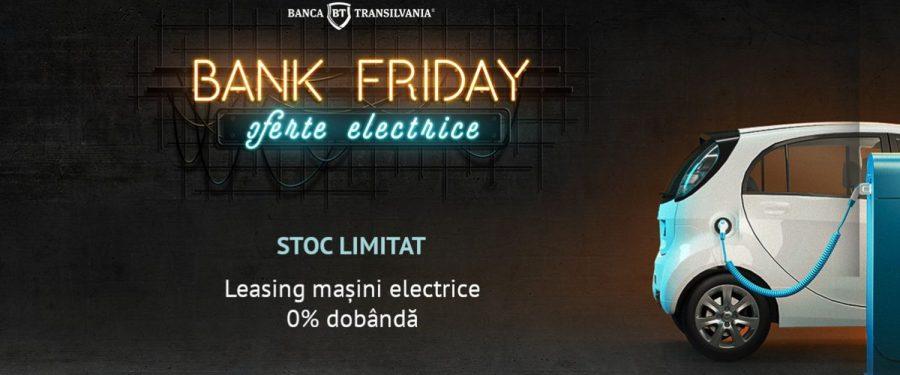Cu ce oferte vin băncile de Black Friday. Banca Transilvania: 50 de autoturisme full electrice noi, în leasing, cu dobândă zero